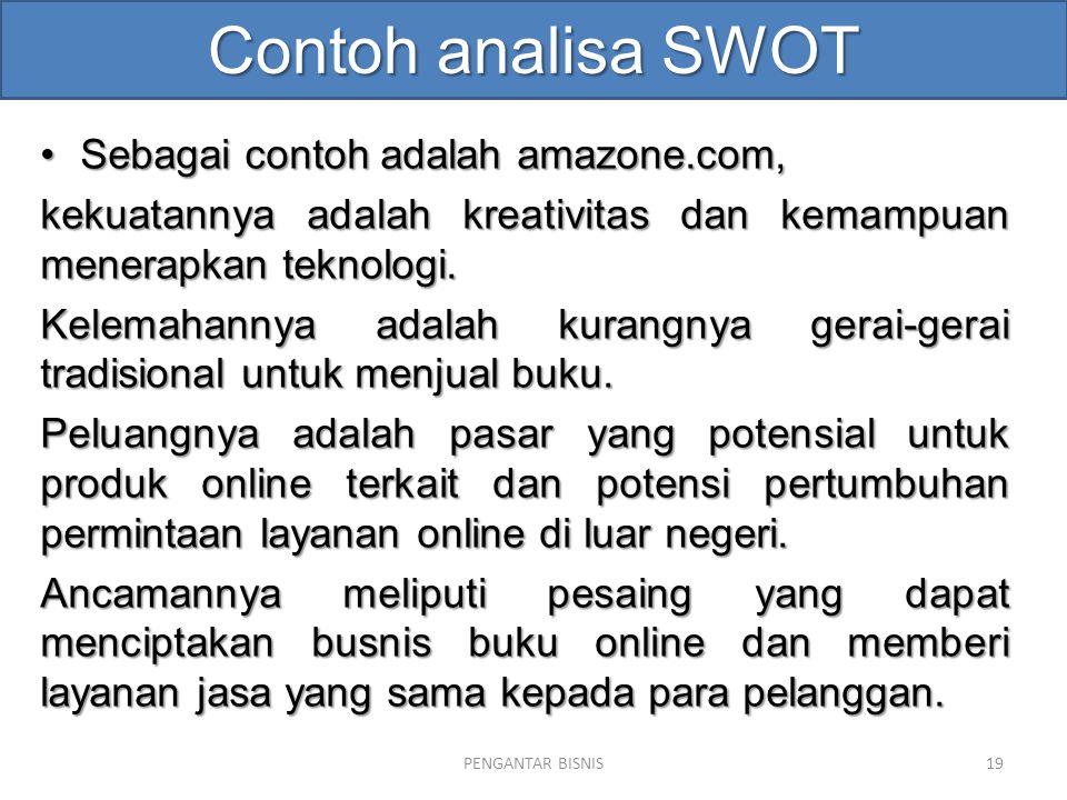 Contoh analisa SWOT Sebagai contoh adalah amazone.com,Sebagai contoh adalah amazone.com, kekuatannya adalah kreativitas dan kemampuan menerapkan tekno