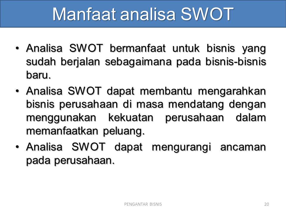 Manfaat analisa SWOT Analisa SWOT bermanfaat untuk bisnis yang sudah berjalan sebagaimana pada bisnis-bisnis baru.Analisa SWOT bermanfaat untuk bisnis