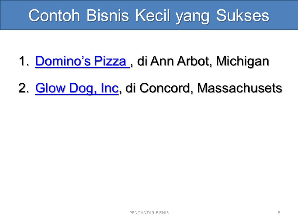 Contoh Bisnis Kecil yang Sukses 1.Domino's Pizza, di Ann Arbot, Michigan Domino's Pizza Domino's Pizza 2.Glow Dog, Inc, di Concord, Massachusets Glow Dog, IncGlow Dog, Inc PENGANTAR BISNIS8