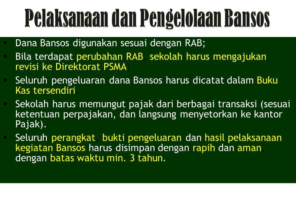  Dana Bansos digunakan sesuai dengan RAB;  Bila terdapat perubahan RAB, sekolah harus mengajukan revisi ke Direktorat PSMA;  Seluruh pengeluaran dana Bansos harus dicatat dalam Buku Kas tersendiri.