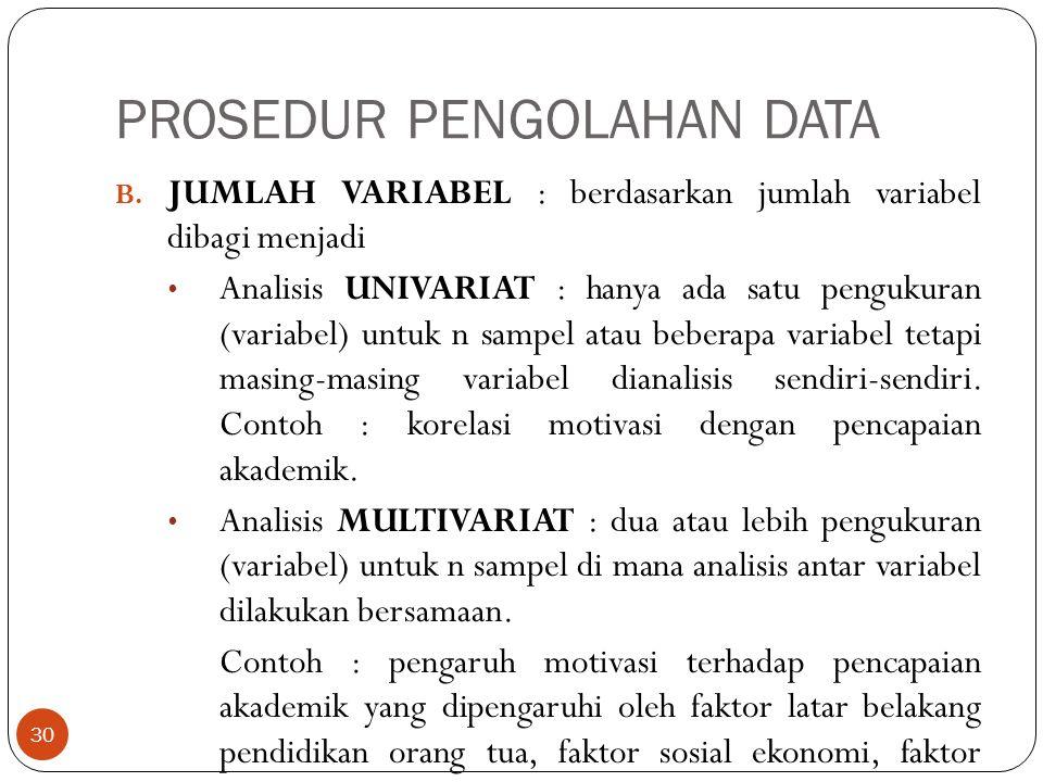 PROSEDUR PENGOLAHAN DATA B. JUMLAH VARIABEL : berdasarkan jumlah variabel dibagi menjadi Analisis UNIVARIAT : hanya ada satu pengukuran (variabel) unt