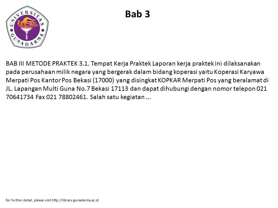 Bab 3 BAB III METODE PRAKTEK 3.1. Tempat Kerja Praktek Laporan kerja praktek ini dilaksanakan pada perusahaan milik negara yang bergerak dalam bidang