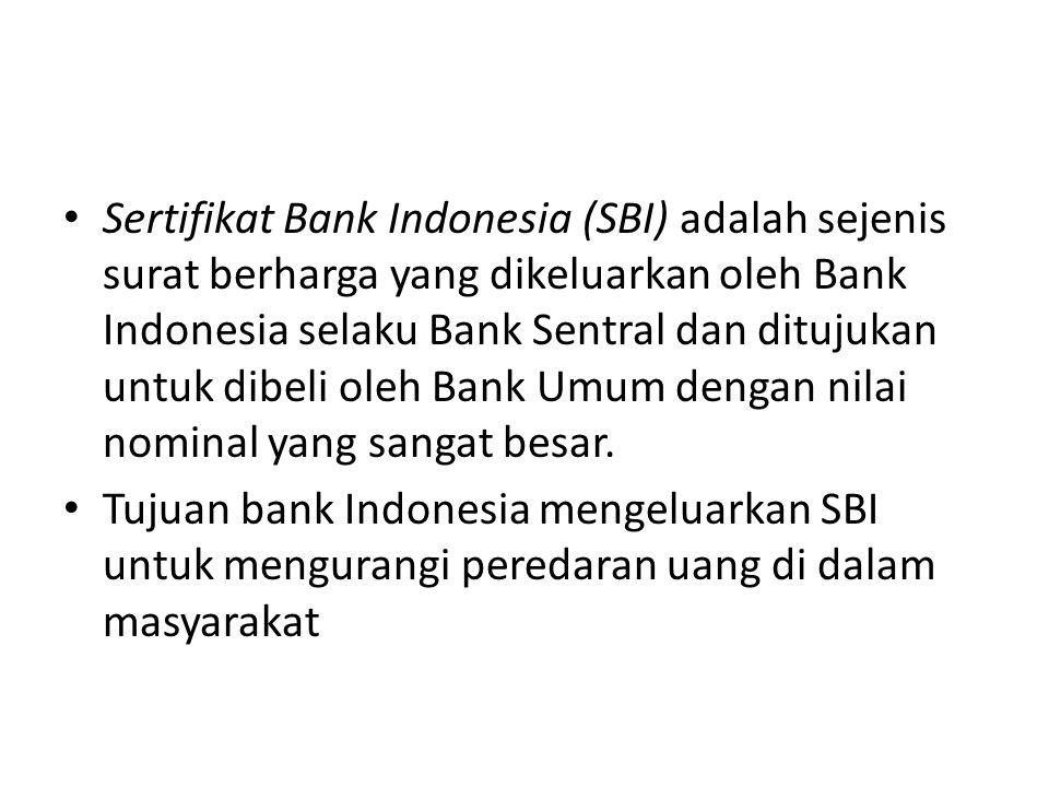 Sertifikat Bank Indonesia (SBI) adalah sejenis surat berharga yang dikeluarkan oleh Bank Indonesia selaku Bank Sentral dan ditujukan untuk dibeli oleh
