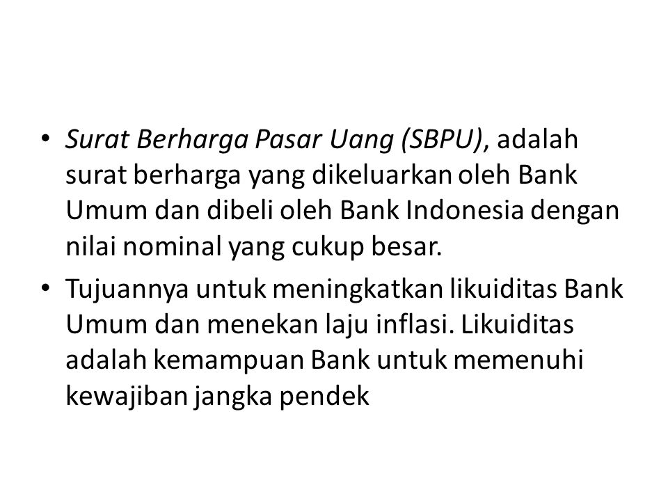 Surat Berharga Pasar Uang (SBPU), adalah surat berharga yang dikeluarkan oleh Bank Umum dan dibeli oleh Bank Indonesia dengan nilai nominal yang cukup
