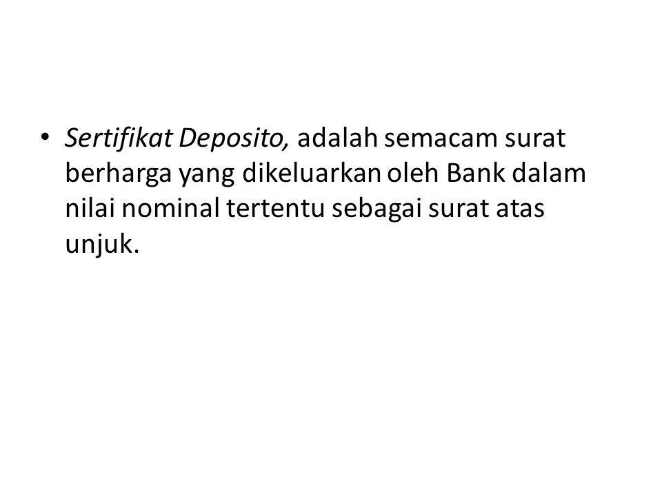 Sertifikat Deposito, adalah semacam surat berharga yang dikeluarkan oleh Bank dalam nilai nominal tertentu sebagai surat atas unjuk.