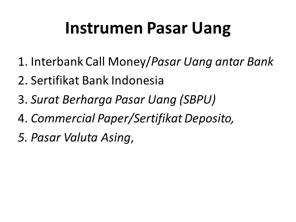 Instrumen Pasar Uang 1. Interbank Call Money/Pasar Uang antar Bank 2. Sertifikat Bank Indonesia 3. Surat Berharga Pasar Uang (SBPU) 4. Commercial Pape