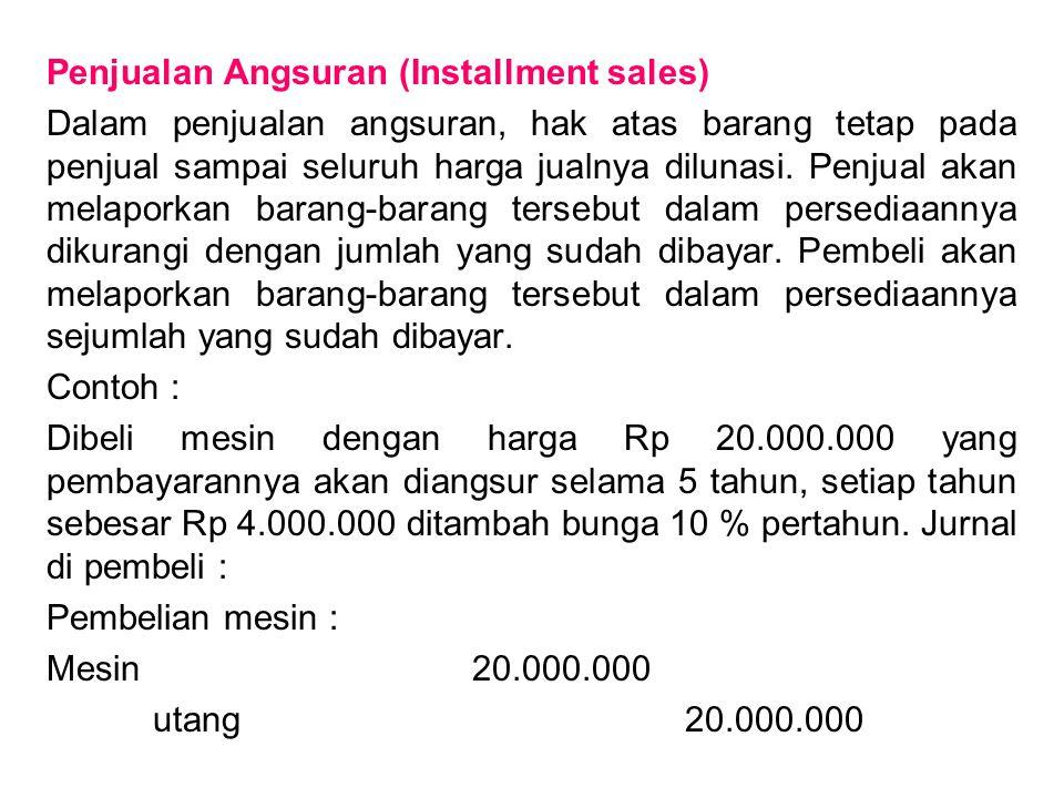 Penjualan Angsuran (Installment sales) Dalam penjualan angsuran, hak atas barang tetap pada penjual sampai seluruh harga jualnya dilunasi. Penjual aka