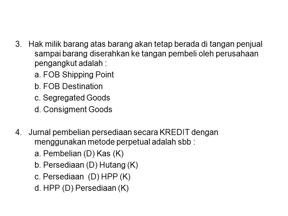3. Hak milik barang atas barang akan tetap berada di tangan penjual sampai barang diserahkan ke tangan pembeli oleh perusahaan pengangkut adalah : a.