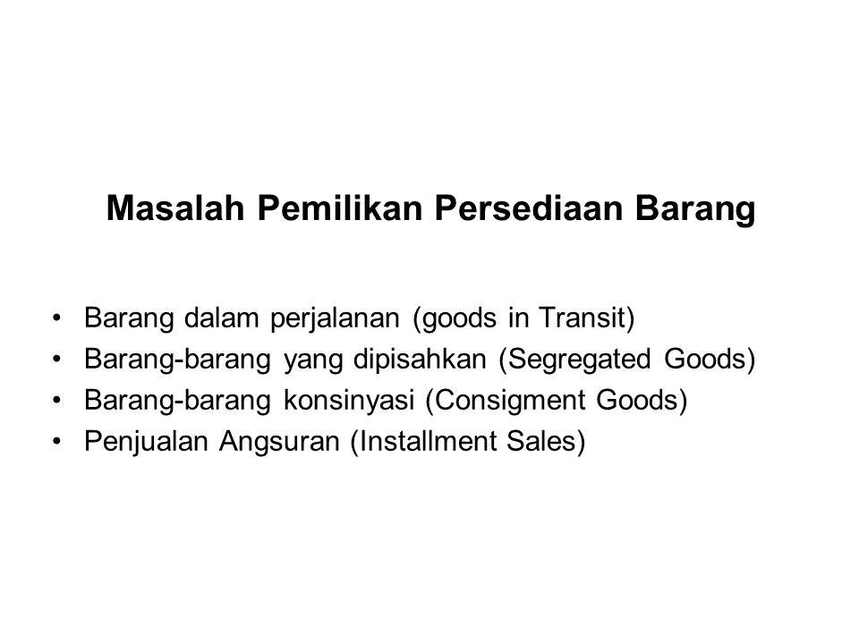 Masalah Pemilikan Persediaan Barang Barang dalam perjalanan (goods in Transit) Barang-barang yang dipisahkan (Segregated Goods) Barang-barang konsinya