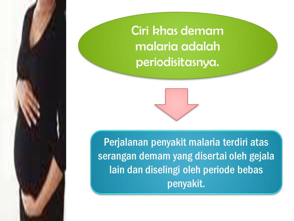 Perjalanan penyakit malaria terdiri atas serangan demam yang disertai oleh gejala lain dan diselingi oleh periode bebas penyakit. Ciri khas demam mala