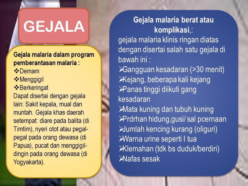 Gejala malaria dalam program pemberantasan malaria :  Demam  Menggigil  Berkeringat Dapat disertai dengan gejala lain: Sakit kepala, mual dan munta