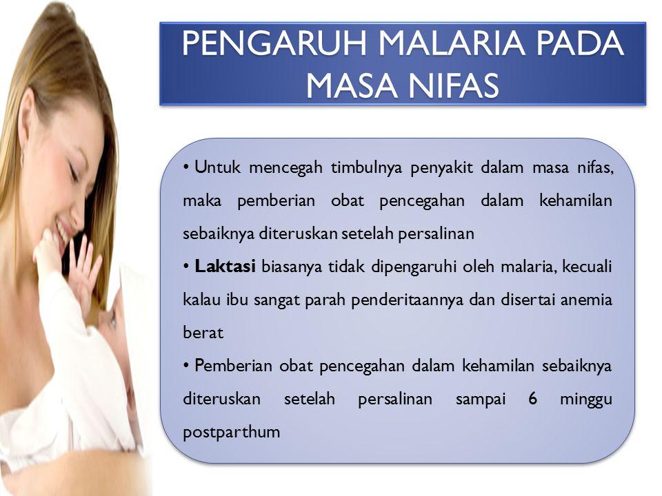 PENGARUH MALARIA PADA MASA NIFAS Untuk mencegah timbulnya penyakit dalam masa nifas, maka pemberian obat pencegahan dalam kehamilan sebaiknya diterusk