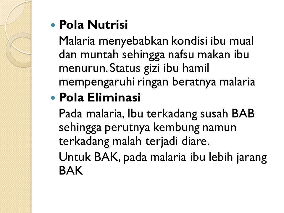 Pola Nutrisi Malaria menyebabkan kondisi ibu mual dan muntah sehingga nafsu makan ibu menurun. Status gizi ibu hamil mempengaruhi ringan beratnya mala