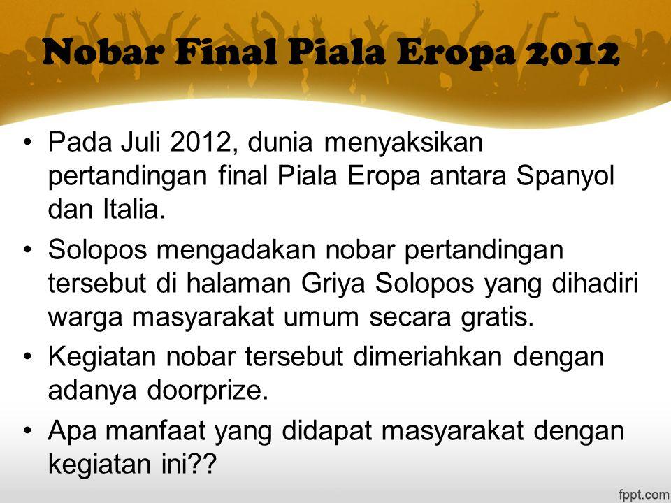 Nobar Final Piala Eropa 2012 Pada Juli 2012, dunia menyaksikan pertandingan final Piala Eropa antara Spanyol dan Italia. Solopos mengadakan nobar pert