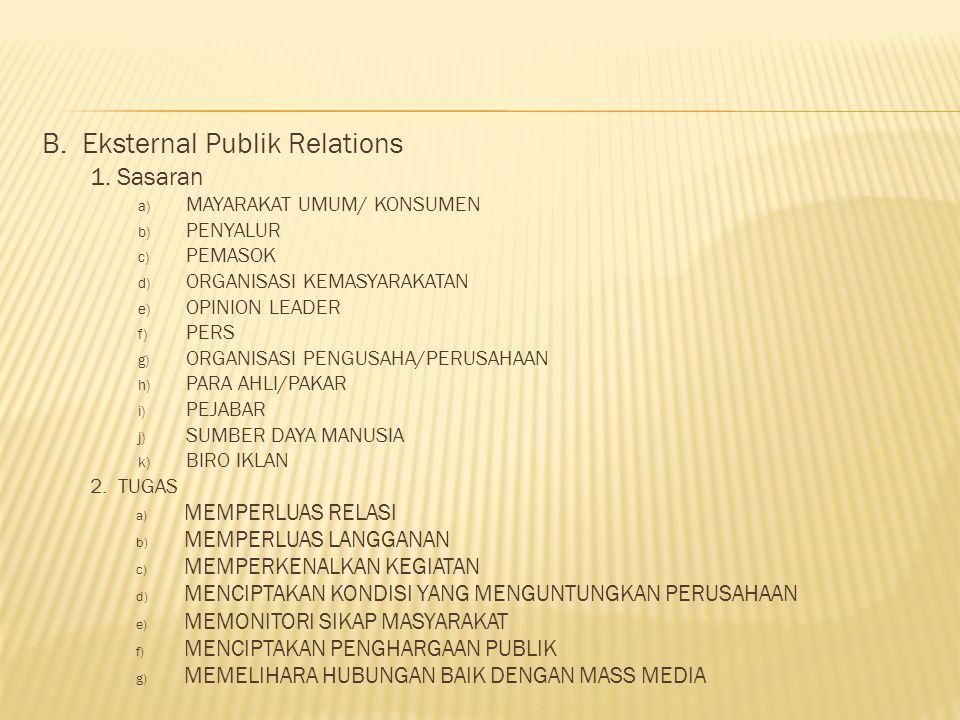 A. Internal Publik Relations 1. sasaran a) Buruh/karyawan/ pegawai b) Organisasiburuh c) Pemegang saham d) Keluarga karyawan 2. Tugas a) Memupuk suasa