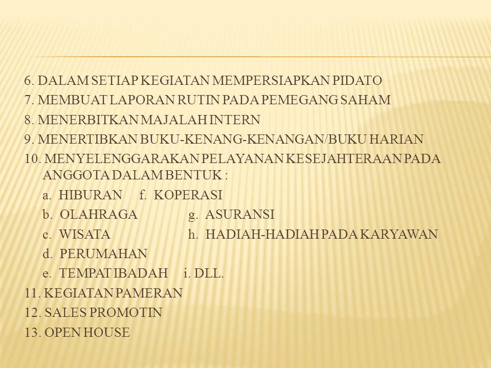 1.MENYELENGGARAKAN PERTEMUAN (RAPAT, KONGGRES, SEMINAR, LOKAKARYA,SARASEHAN, TEMUWICARA, TEMU KARYA, DLL.) 2.KONTAK PRIBADI 3.MEMBUAT PUSAT INFORMASI