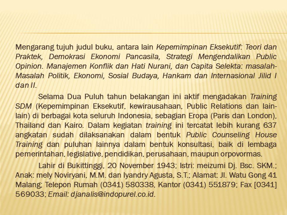 Djanalis Djanlis adalah Direktur Utama Indogement dan Indopurels, dua lembaga yang bergerak di training, mantan Wakil ketua Dewan Penasehat dan ketua