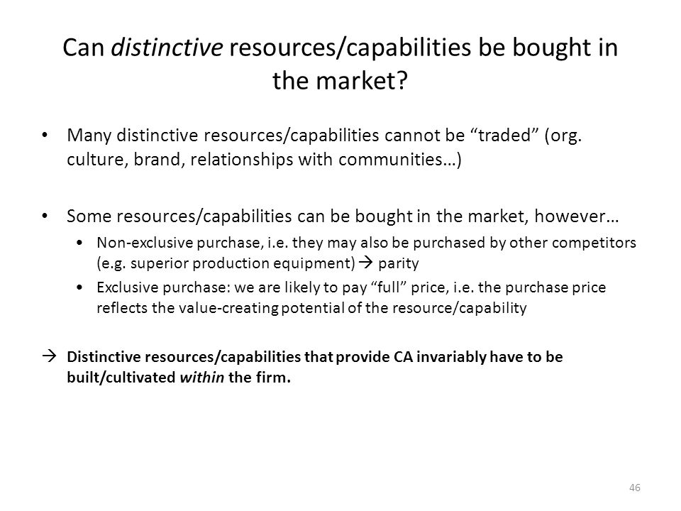 46 Can distinctive resources/capabilities be bought in the market.