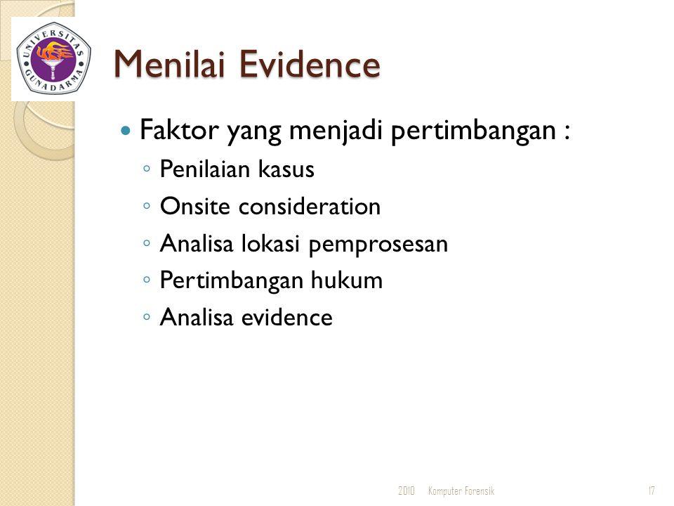 Menilai Evidence Faktor yang menjadi pertimbangan : ◦ Penilaian kasus ◦ Onsite consideration ◦ Analisa lokasi pemprosesan ◦ Pertimbangan hukum ◦ Anali