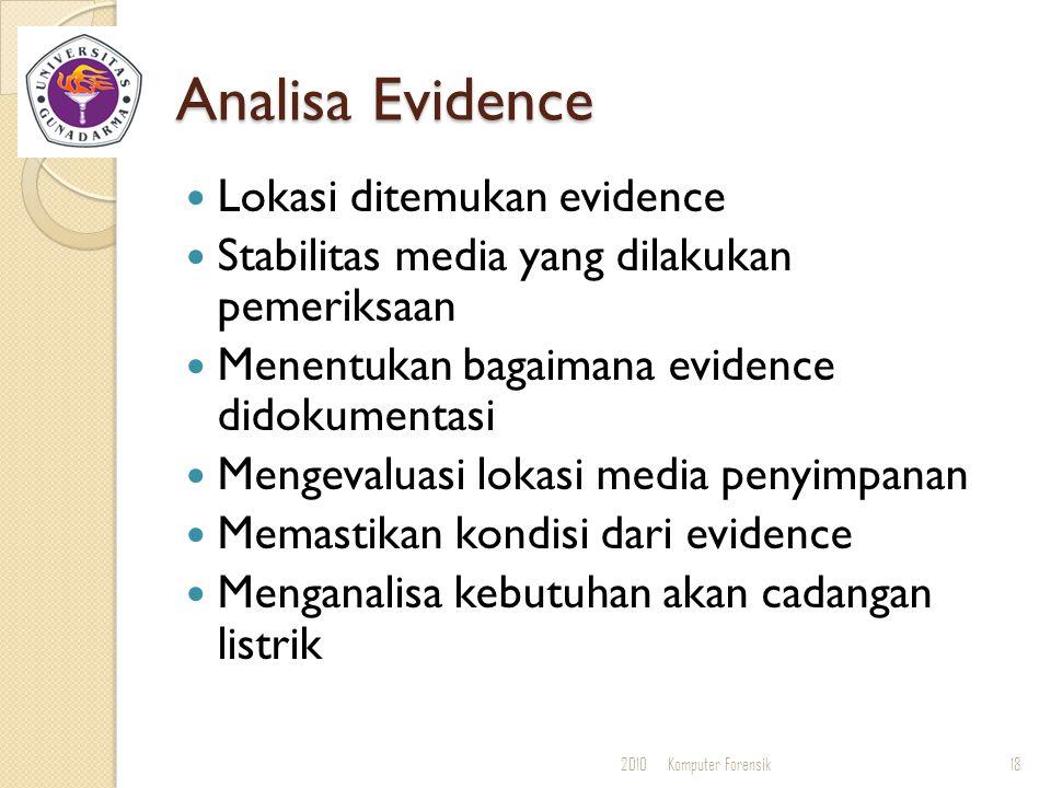 Analisa Evidence Lokasi ditemukan evidence Stabilitas media yang dilakukan pemeriksaan Menentukan bagaimana evidence didokumentasi Mengevaluasi lokasi