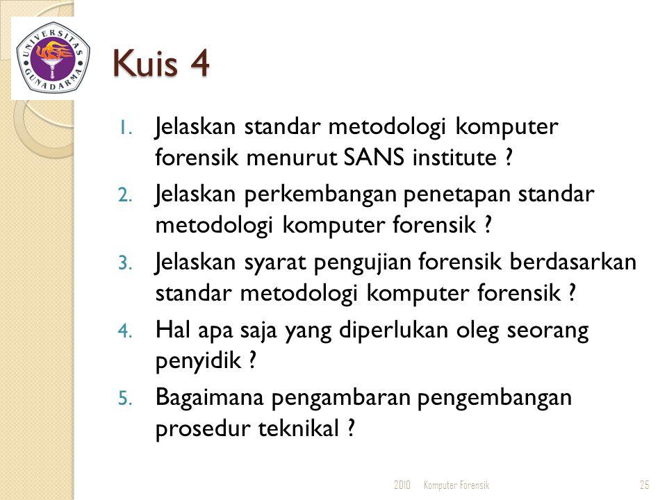 Kuis 4 1. Jelaskan standar metodologi komputer forensik menurut SANS institute ? 2. Jelaskan perkembangan penetapan standar metodologi komputer forens