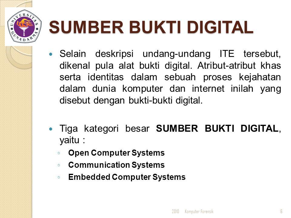 SUMBER BUKTI DIGITAL Selain deskripsi undang-undang ITE tersebut, dikenal pula alat bukti digital. Atribut-atribut khas serta identitas dalam sebuah p