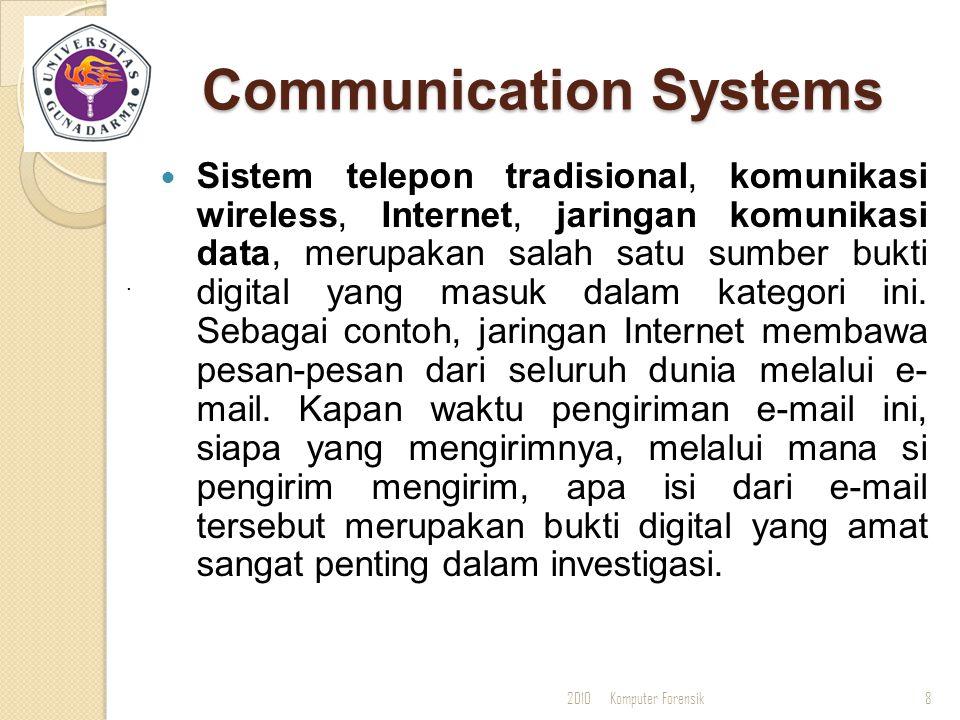 . Communication Systems Sistem telepon tradisional, komunikasi wireless, Internet, jaringan komunikasi data, merupakan salah satu sumber bukti digital
