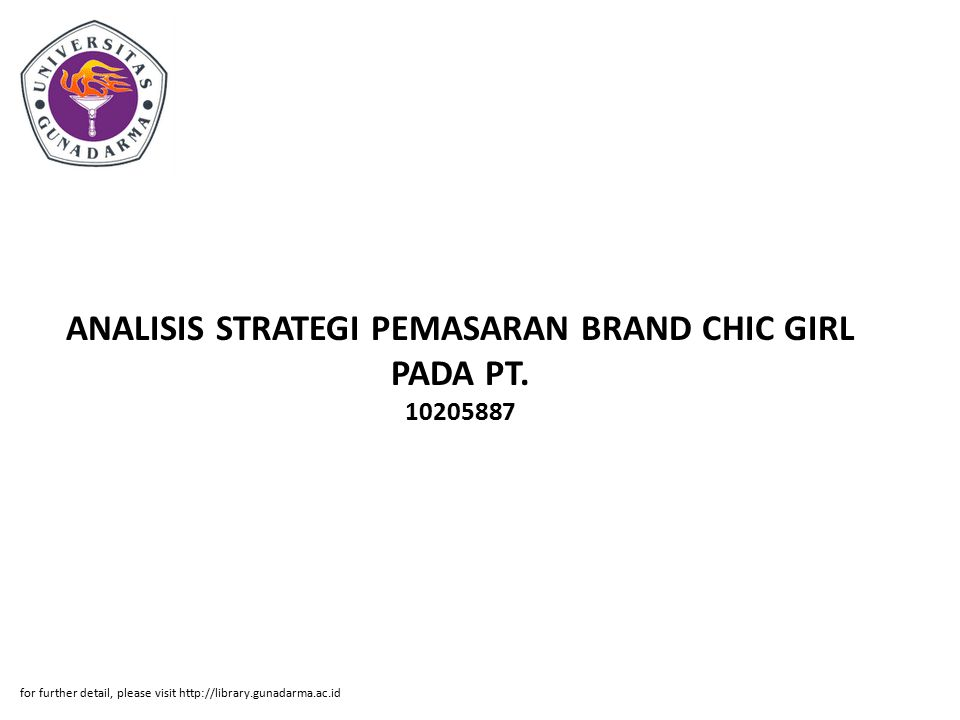 ANALISIS STRATEGI PEMASARAN BRAND CHIC GIRL PADA PT. 10205887 for further detail, please visit http://library.gunadarma.ac.id