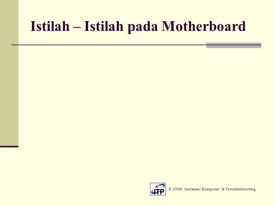 Istilah – Istilah pada Motherboard © 2008, Instalasi Komputer & Troubleshooting