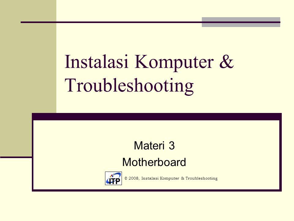 Instalasi Komputer & Troubleshooting Materi 3 Motherboard © 2008, Instalasi Komputer & Troubleshooting