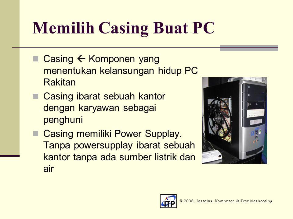 Memilih Casing Buat PC Casing  Komponen yang menentukan kelansungan hidup PC Rakitan Casing ibarat sebuah kantor dengan karyawan sebagai penghuni Casing memiliki Power Supplay.