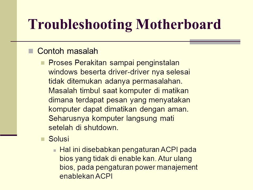 Troubleshooting Motherboard Contoh masalah Proses Perakitan sampai penginstalan windows beserta driver-driver nya selesai tidak ditemukan adanya permasalahan.
