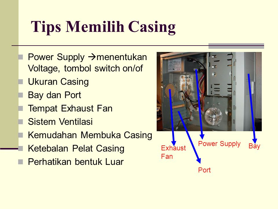 Tips Memilih Casing Power Supply  menentukan Voltage, tombol switch on/of Ukuran Casing Bay dan Port Tempat Exhaust Fan Sistem Ventilasi Kemudahan Me