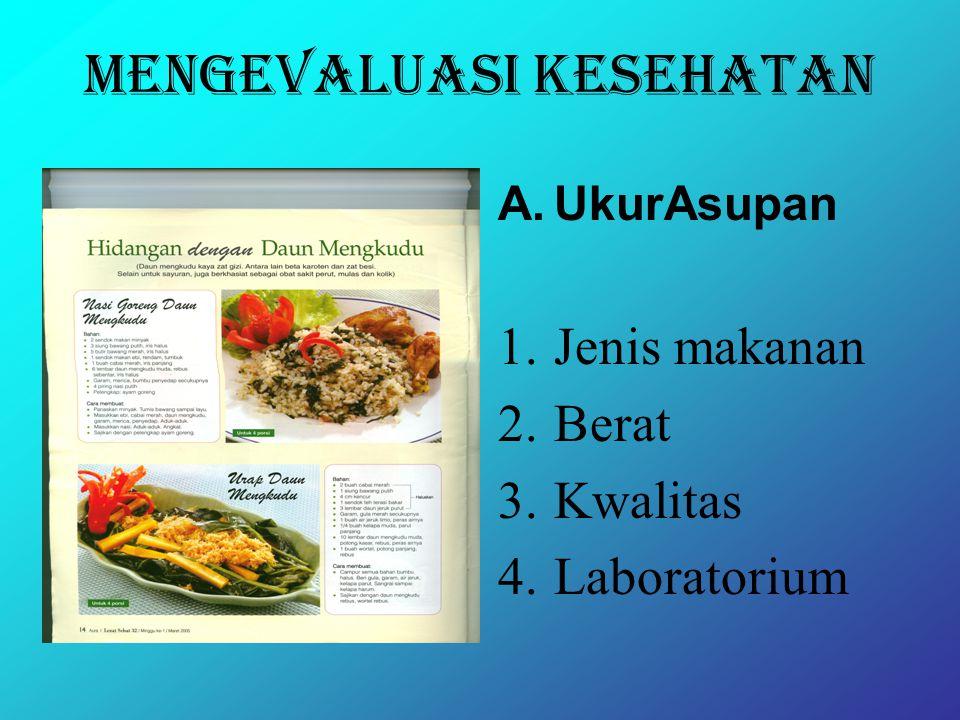 Mengevaluasi Kesehatan A.UkurAsupan 1.Jenis makanan 2.Berat 3.Kwalitas 4.Laboratorium