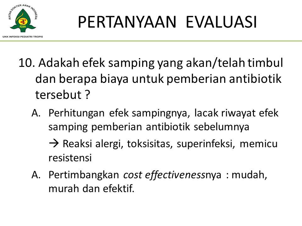 10. Adakah efek samping yang akan/telah timbul dan berapa biaya untuk pemberian antibiotik tersebut ? A.Perhitungan efek sampingnya, lacak riwayat efe