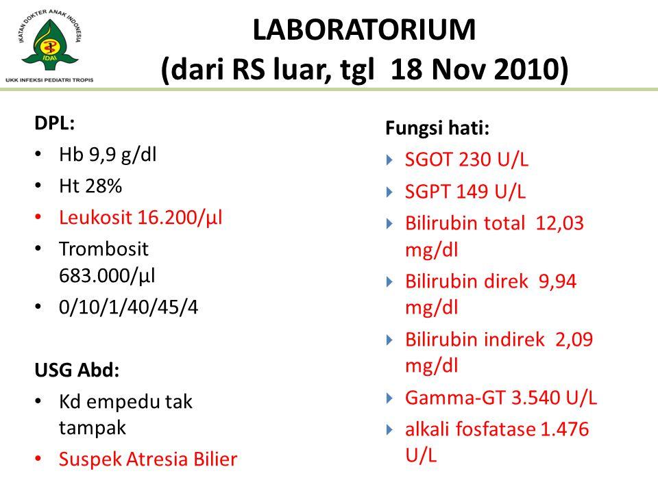 LABORATORIUM (dari RS luar, tgl 18 Nov 2010) DPL: Hb 9,9 g/dl Ht 28% Leukosit 16.200/μl Trombosit 683.000/μl 0/10/1/40/45/4 USG Abd: Kd empedu tak tam