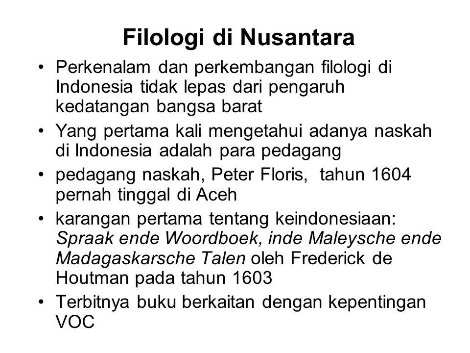 Filologi di Nusantara Perkenalam dan perkembangan filologi di Indonesia tidak lepas dari pengaruh kedatangan bangsa barat Yang pertama kali mengetahui