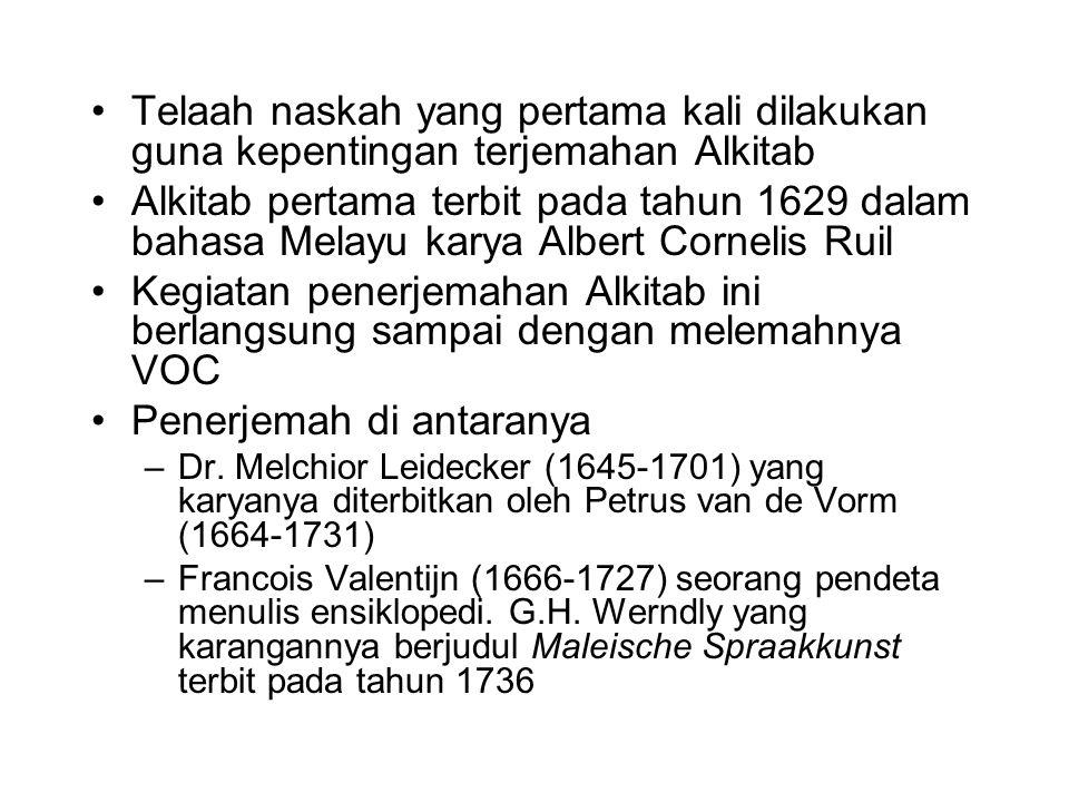 Telaah naskah yang pertama kali dilakukan guna kepentingan terjemahan Alkitab Alkitab pertama terbit pada tahun 1629 dalam bahasa Melayu karya Albert Cornelis Ruil Kegiatan penerjemahan Alkitab ini berlangsung sampai dengan melemahnya VOC Penerjemah di antaranya –Dr.