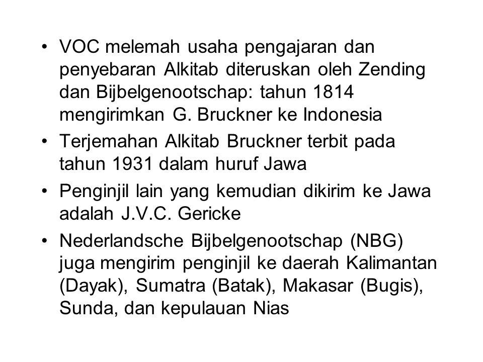 VOC melemah usaha pengajaran dan penyebaran Alkitab diteruskan oleh Zending dan Bijbelgenootschap: tahun 1814 mengirimkan G. Bruckner ke Indonesia Ter