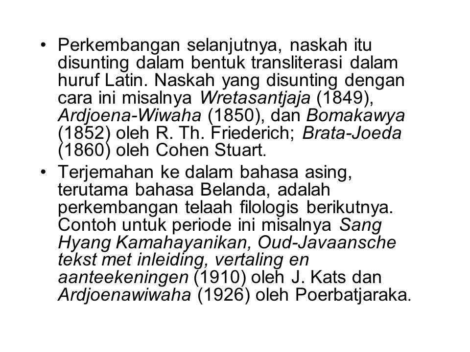 Perkembangan selanjutnya, naskah itu disunting dalam bentuk transliterasi dalam huruf Latin. Naskah yang disunting dengan cara ini misalnya Wretasantj