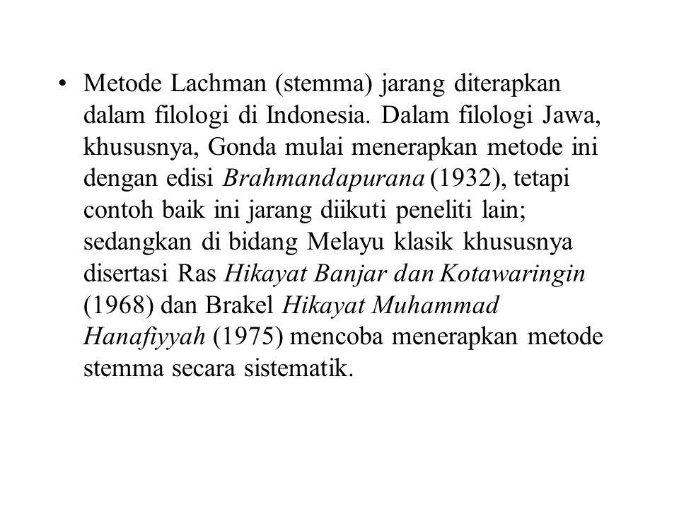 Metode Lachman (stemma) jarang diterapkan dalam filologi di Indonesia. Dalam filologi Jawa, khususnya, Gonda mulai menerapkan metode ini dengan edisi