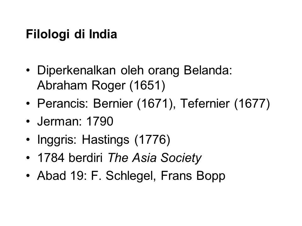 Filologi di India Diperkenalkan oleh orang Belanda: Abraham Roger (1651) Perancis: Bernier (1671), Tefernier (1677) Jerman: 1790 Inggris: Hastings (1776) 1784 berdiri The Asia Society Abad 19: F.