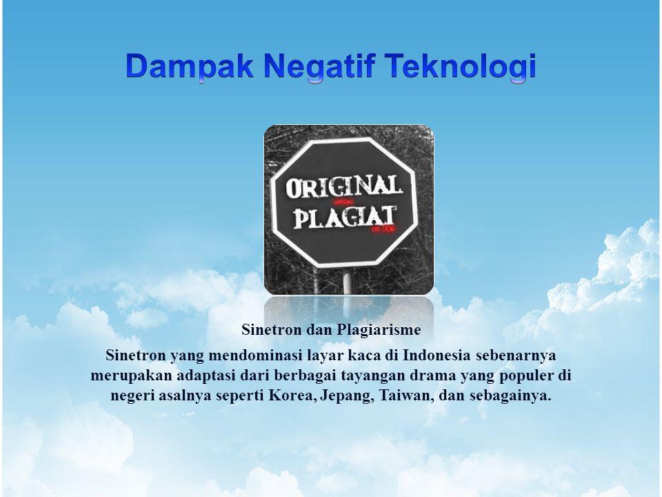 Sinetron dan Plagiarisme Sinetron yang mendominasi layar kaca di Indonesia sebenarnya merupakan adaptasi dari berbagai tayangan drama yang populer di