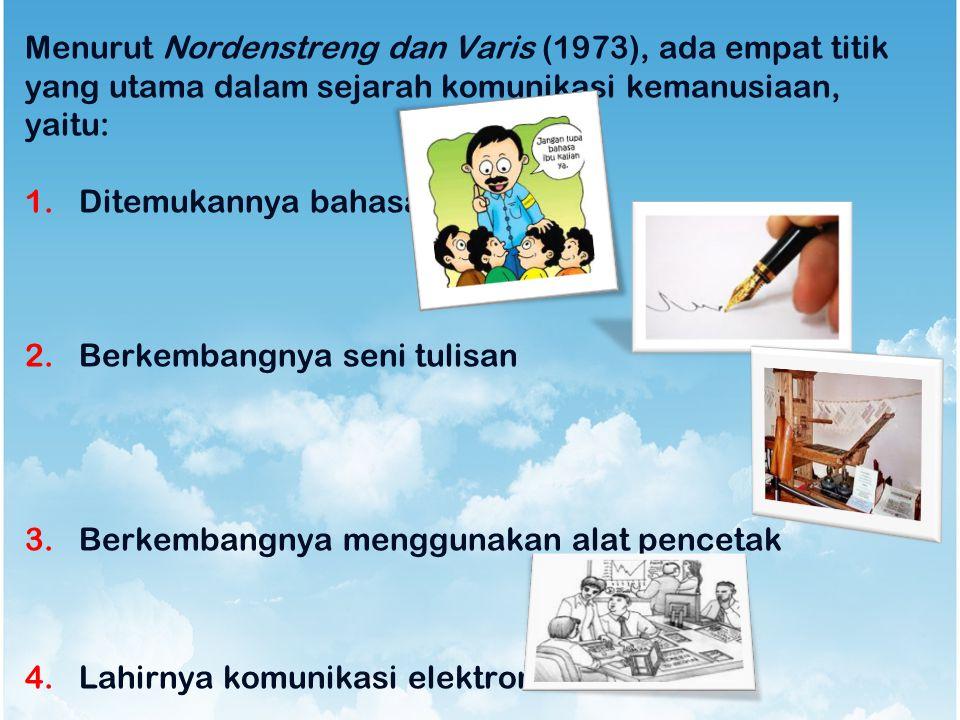 Menurut Nordenstreng dan Varis (1973), ada empat titik yang utama dalam sejarah komunikasi kemanusiaan, yaitu: 1.Ditemukannya bahasa 2.Berkembangnya s