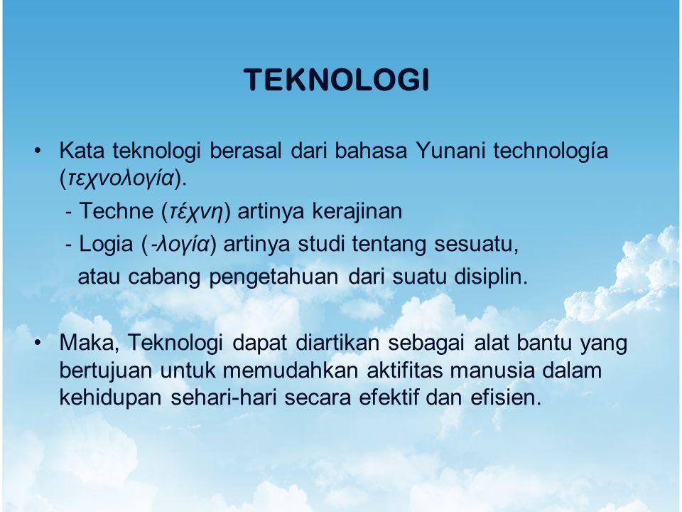 TEKNOLOGI Kata teknologi berasal dari bahasa Yunani technología (τεχνολογία). ‐ Techne (τέχνη) artinya kerajinan ‐ Logia ( ‐ λογία) artinya studi tent