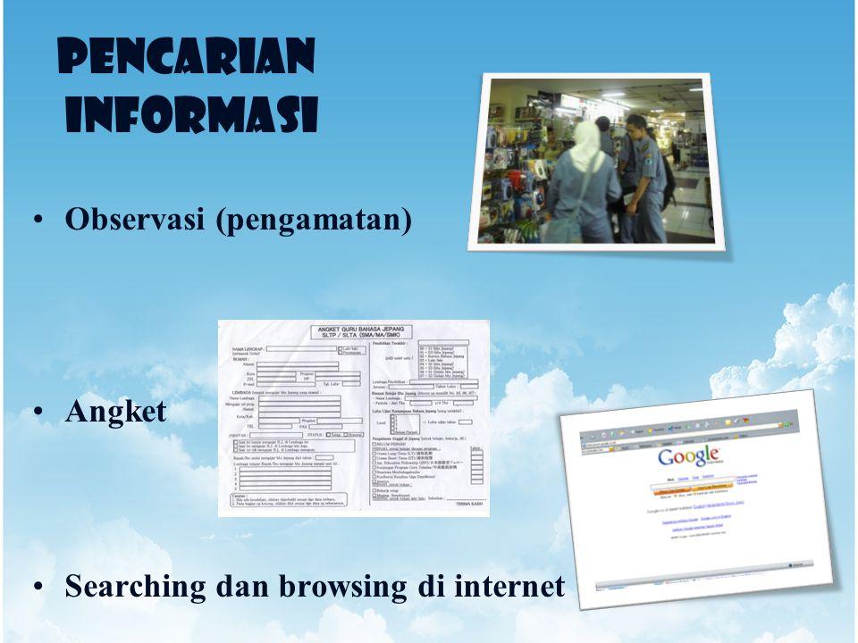 PENCARIAN INFORMASI Observasi (pengamatan) Angket Searching dan browsing di internet