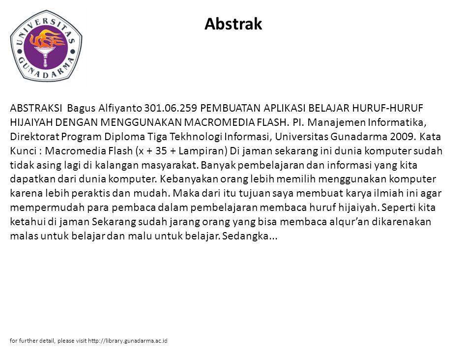 Abstrak ABSTRAKSI Bagus Alfiyanto 301.06.259 PEMBUATAN APLIKASI BELAJAR HURUF-HURUF HIJAIYAH DENGAN MENGGUNAKAN MACROMEDIA FLASH. PI. Manajemen Inform