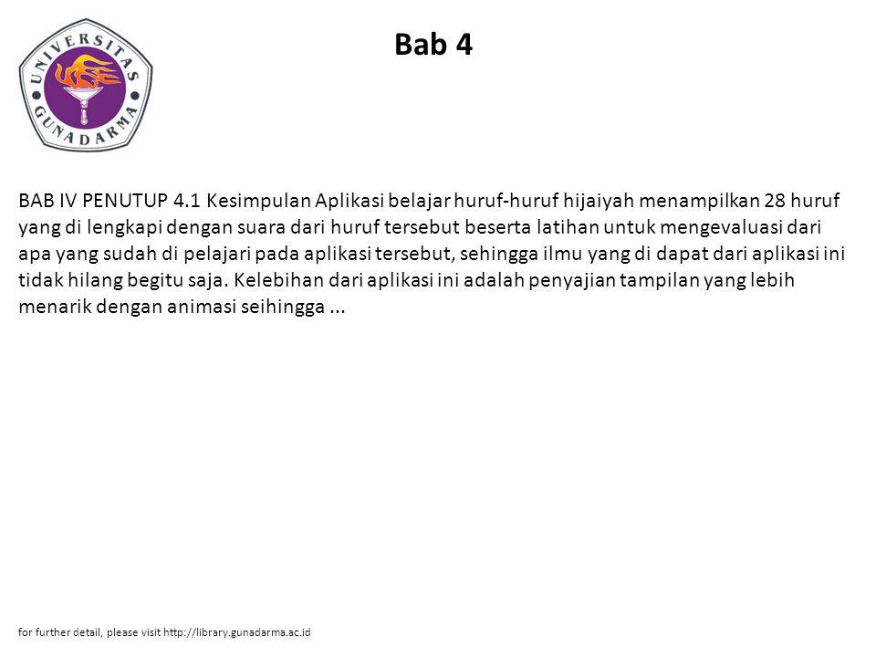 Bab 4 BAB IV PENUTUP 4.1 Kesimpulan Aplikasi belajar huruf-huruf hijaiyah menampilkan 28 huruf yang di lengkapi dengan suara dari huruf tersebut beser