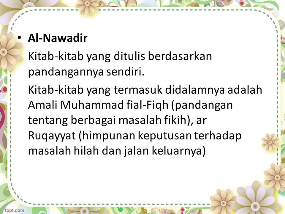 Al-Nawadir Kitab-kitab yang ditulis berdasarkan pandangannya sendiri. Kitab-kitab yang termasuk didalamnya adalah Amali Muhammad fial-Fiqh (pandangan
