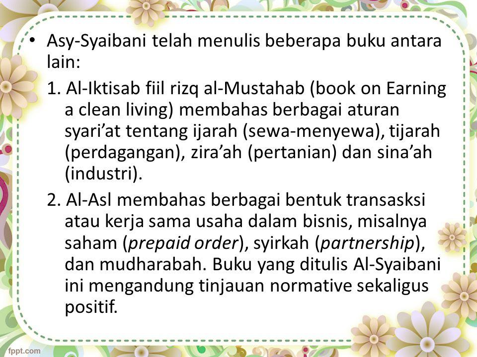 Asy-Syaibani telah menulis beberapa buku antara lain: 1. Al-Iktisab fiil rizq al-Mustahab (book on Earning a clean living) membahas berbagai aturan sy